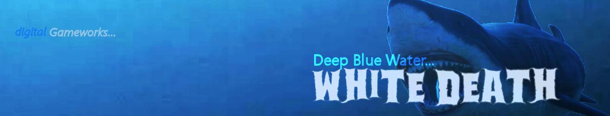 Deep Blue Water... White Death